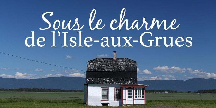Sous le charme de l'Isle-aux-Grues