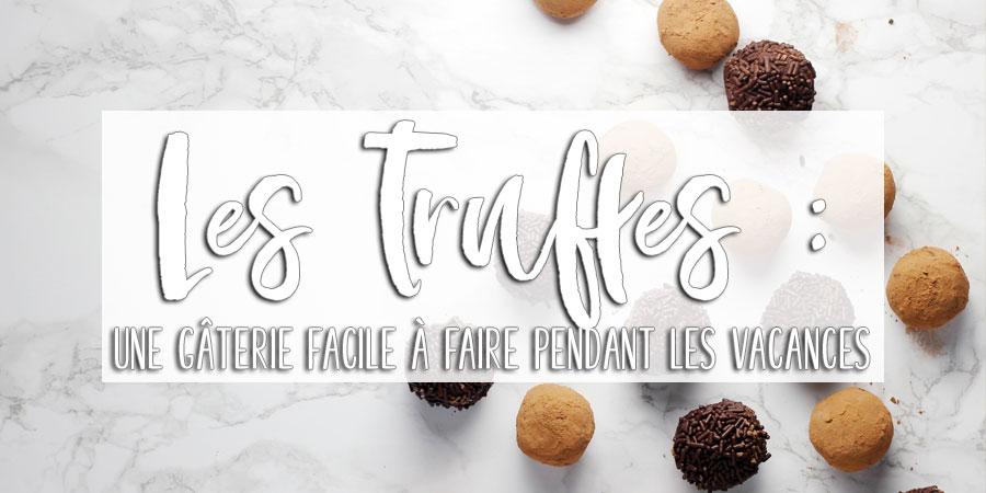 Les truffes : une gâterie facile à faire pendant les vacances