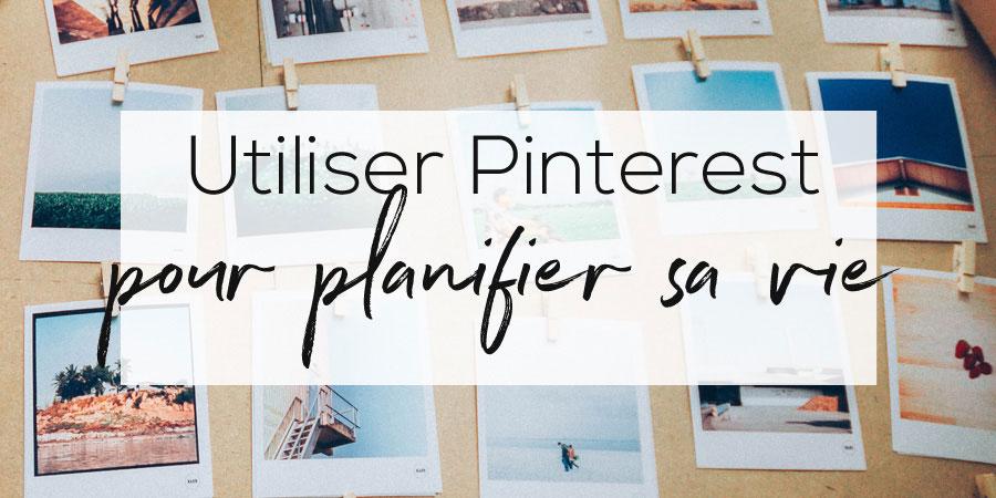 Utiliser Pinterest pour planifier sa vie