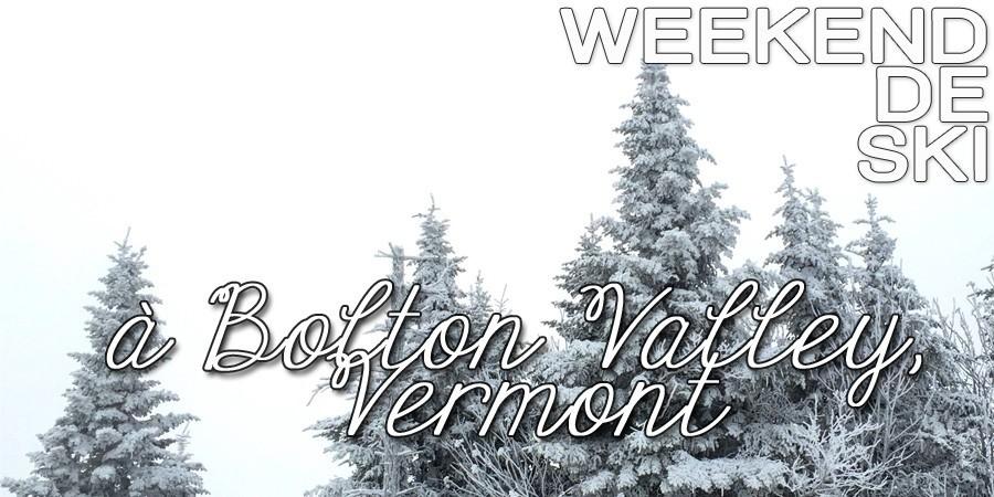Weekend de ski à Bolton Valley, Vermont