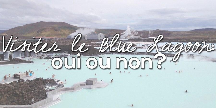 Visiter le Blue Lagoon en Islande : oui ou non?