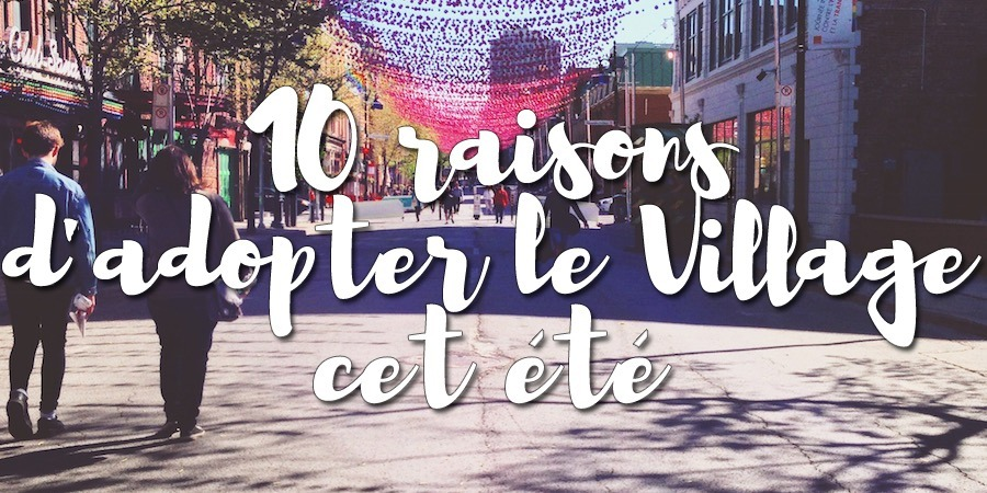 10 raisons d'adopter le Village cet été