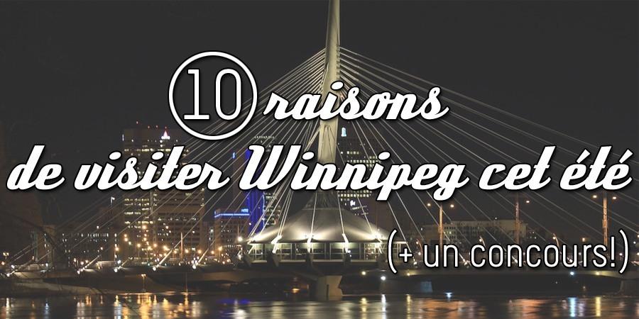 10 raisons de visiter Winnipeg cet été