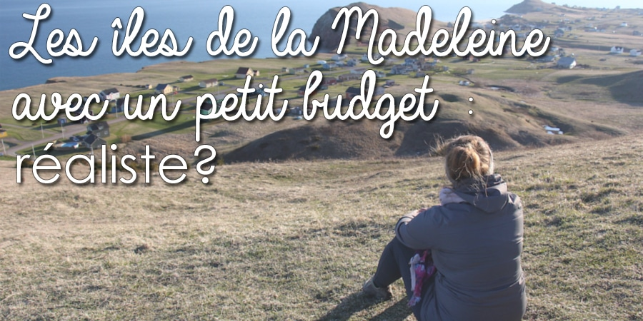 Les îles de la Madeleine avec un petit budget : réaliste?