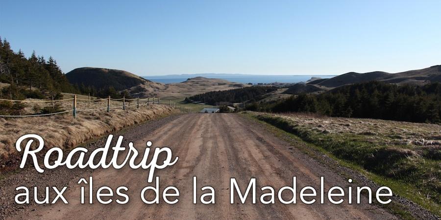Roadtrip aux îles de la Madeleine