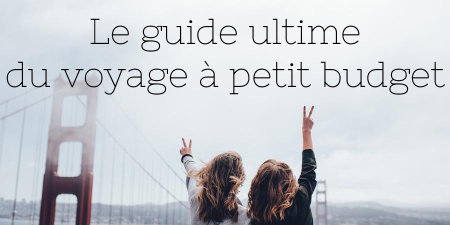 Le guide ultime du voyage à petit budget