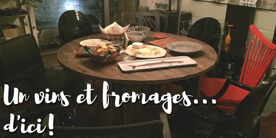 Un vins et fromages… d'ici!