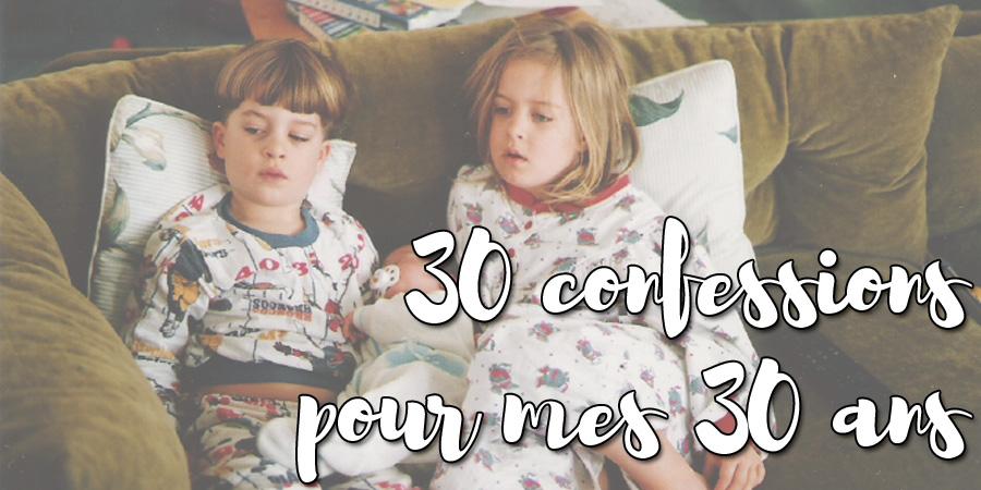 30 confessions pour mes 30 ans