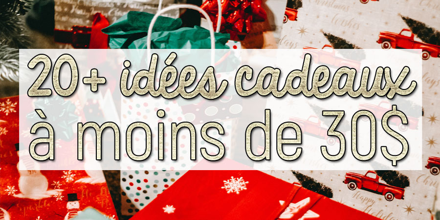 20+ idées cadeaux à moins de 30$