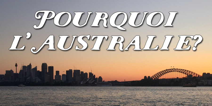 Pourquoi l'Australie?