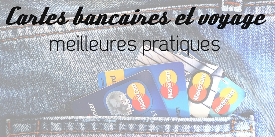 Cartes bancaires et voyage : meilleures pratiques