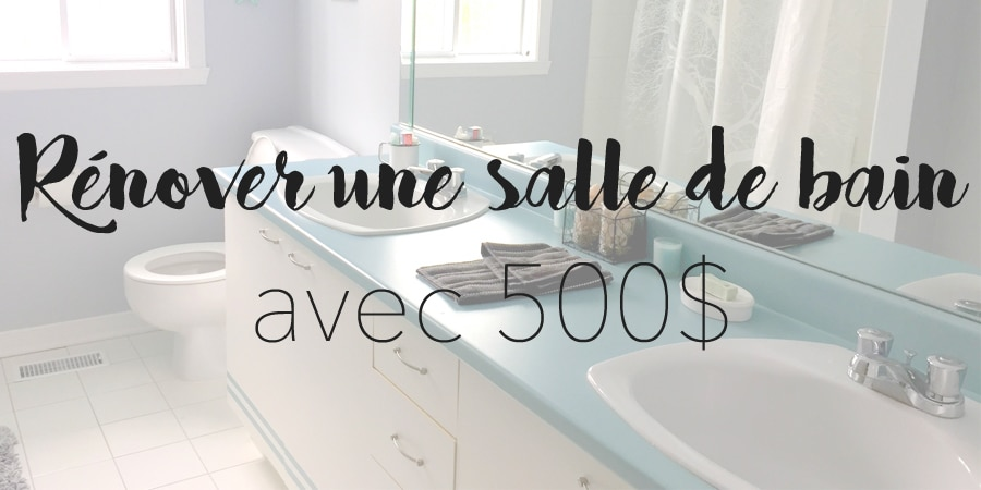 Transformer une salle de bain avec 500$