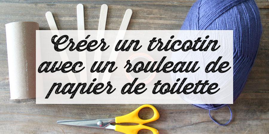 Apprendre à tricoter avec un rouleau de papier de toilette
