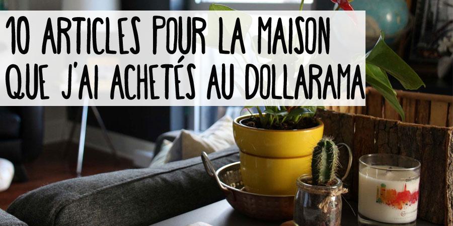 10 articles pour la maison que j'ai achetés au Dollarama