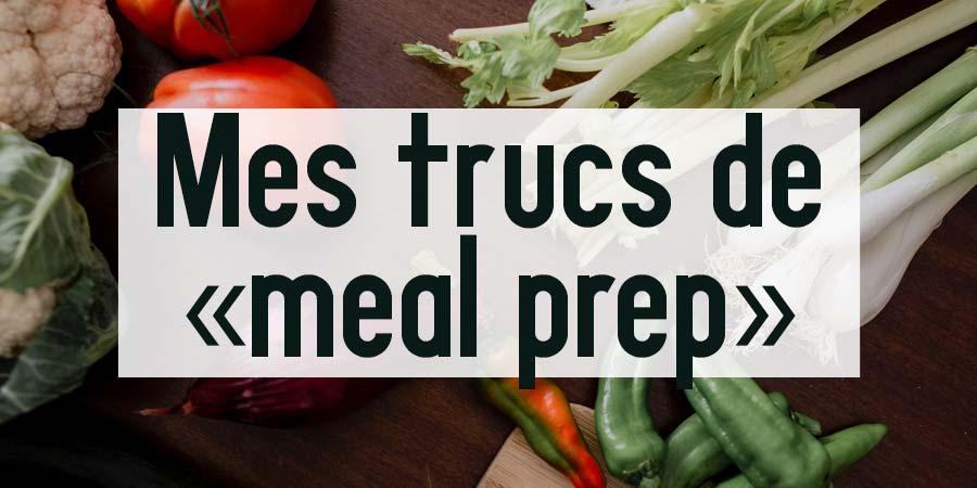 Mes trucs de «meal prep»