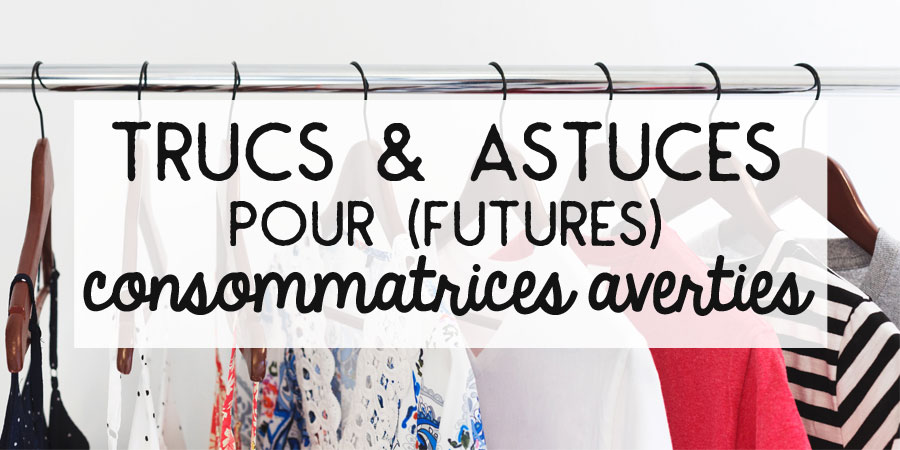 Trucs & astuces pour (futures) consommatrices averties