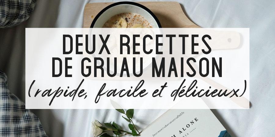 Deux recettes de gruau trop faciles (et délicieuses!)
