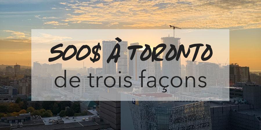 500$ à Toronto de trois façons