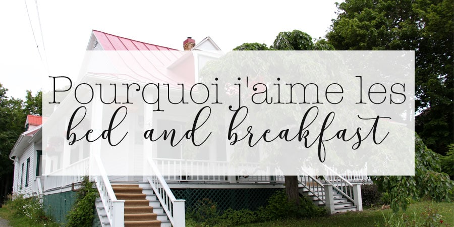Pourquoi j'aime les bed and breakfast