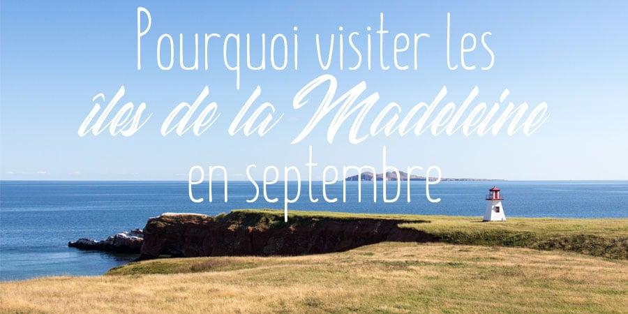 Pourquoi visiter les îles de la Madeleine en septembre
